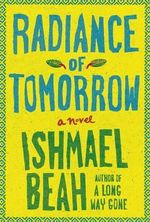 Radiance of Tomorrow - Ishmael Beah