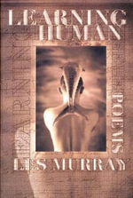 Learning Human : Selected Poems - Les A. Murray