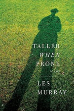 Taller When Prone : Poems - Les Murray