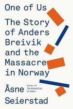 One of Us : The Story of Anders Breivik and the Massacre in Norway - Asne Seierstad