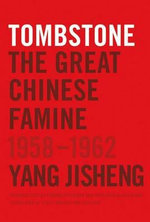 Tombstone : The Great Chinese Famine, 1958-1962 - Jisheng Yang