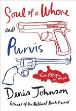 Soul of a Whore and Purvis : Two Plays in Verse - Denis Johnson