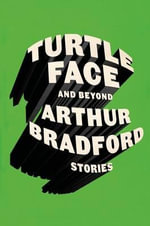 Turtleface and Beyond - Arthur Bradford