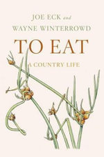 To Eat : A Country Life - Joe Eck