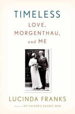 Timeless : Love, Morgenthau, and Me - Lucinda Franks