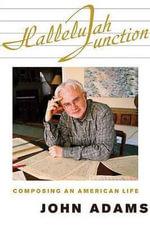 Hallelujah Junction : Composing an American Life - John Adams