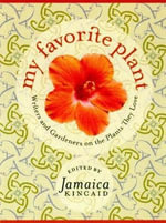 My Favourite Plant : Writers and Gardeners on the Plants They Love - Jamaica Kincaid