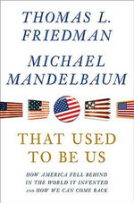 That Used to Be Us : How America Fell Behind in the World It Invented and How We Can Come Back - Thomas L Friedman
