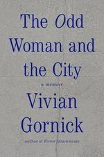 The Odd Woman and the City : A Memoir - Vivian Gornick