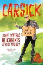 Carsick : John Waters Hitchhikes Across America - John Waters