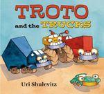 Troto and the Trucks - Uri Shulevitz