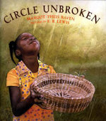 Circle Unbroken : The Story of a Basket and Its People - Margot Theis Raven