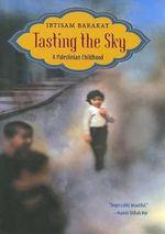Tasting the Sky : A Palestinian Childhood - Ibtisam Barakat