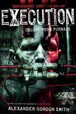 Execution : Escape from Furnace 5 - Alexander Gordon Smith