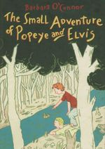 The Small Adventure of Popeye and Elvis - Barbara O'Connor