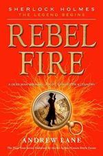 Rebel Fire : Sherlock Holmes: The Legend Begins (Hardcover) - Andrew Lane