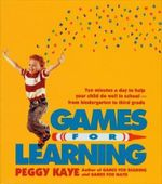 Games for Learning : Ten Minutes a Day to Help Your Child Do Well in School/from Kindergarten to Third Grade - Peggy Kaye