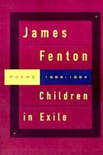 Children in Exile : Poems 1968-1984 - Professor James Fenton
