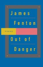 Out of Danger : Poems - James Fenton