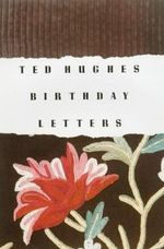 Birthday Letters : Poems - Ted Hughes