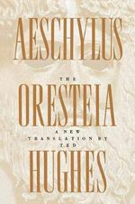 The Oresteia of Aeschylus : A New Translation by Ted Hughes - Ted Hughes