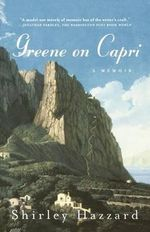 Greene on Capri : A Memoir :  A Memoir - Shirley Hazzard
