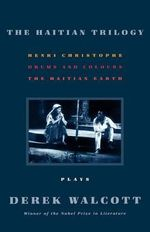 The Haitian Trilogy : Plays: Henri Christophe, Drums and Colours, and the Haytian Earth - Derek Walcott