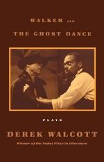 Walker : WITH The Ghost Dance - Derek. Walcott