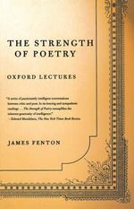 The Strength of Poetry : Oxford Lectures - James Fenton