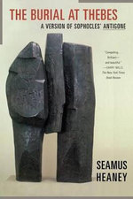 The Burial at Thebes : A Version of Sophocles' Antigone - Seamus Heaney