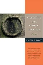 Watching the Spring Festival :  Poems - Frank Bidart