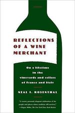 Reflections of a Wine Merchant : On a Lifetime in the Vineyards and Cellars of France and Italy - Neal I. Rosenthal