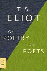 On Poetry and Poets - Professor T S Eliot