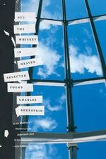 All the Whiskey in Heaven : Selected Poems - David Gray Professor of Poetry and Letters Charles Bernstein