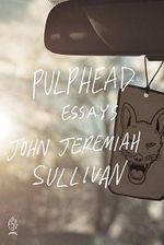Pulphead : Essays - John Jeremiah Sullivan