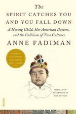 The Spirit Catches You and You Fall Down : A Hmong Child, Her American Doctors, and the Collision of Two Cultures - Anne Fadiman