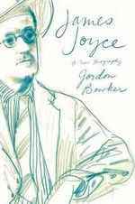 James Joyce : A New Biography - Gordon Bowker