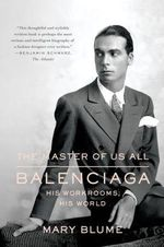 The Master of Us All : Balenciaga, His Workrooms, His World - Mary Blume