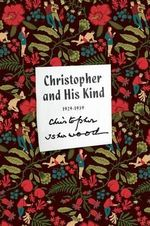 Christopher and His Kind : A Memoir, 1929-1939 - Christopher Isherwood