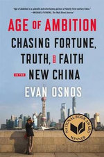 Age of Ambition : Chasing Fortune, Truth, and Faith in the New China - Evan Osnos
