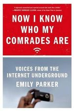 Now I Know Who My Comrades Are : Voices from the Internet Underground - Emily Parker