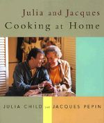 Julia and Jacques Cooking at Home : Cooking at Home - Julia Child