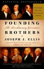 The Founding Brothers : The Revolutionary Generation - Joseph J. Ellis