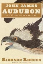 Audubon : The Making of an American - Richard Rhodes