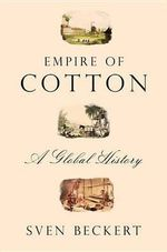 Empire of Cotton : A Global History - Sven Beckert