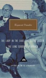 The Lady in the Lake/the Little Sister/the Long Goodbye/Playback : The Little Sister ; The Long Goodbye ; Playback - Raymond Chandler