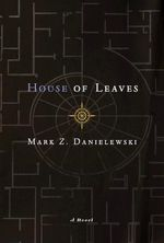 House of Leaves :  The Remastered, Full-Color Edition - Mark Z. Danielewski
