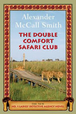 The Double Comfort Safari Club : The New No. 1 Ladies' Detective Agency Novel - Alexander McCall Smith