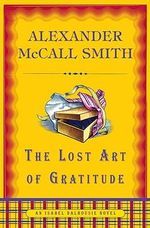 The Lost Art of Gratitude : Isabel Dalhousie Mysteries (Hardcover) - Alexander McCall Smith