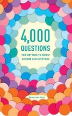 4,000 Questions for Getting to Know Anyone and Everyone - Barbara Ann Kipfer
